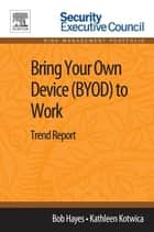 Bring Your Own Device (BYOD) to Work - Trend Report ebook by Bob Hayes, Kathleen Kotwica, PhD