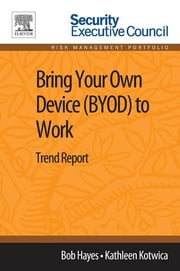 Bring Your Own Device (BYOD) to Work - Trend Report ebook by Bob Hayes,Kathleen Kotwica