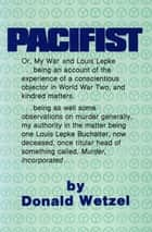 Pacifist - Or, My War and Louis Lepke ebook by Donald Wetzel