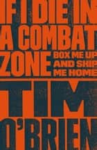 If I Die in a Combat Zone ebook by Tim O'Brien