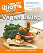 The Complete Idiot's Guide to Vegan Living, Second Edition ebook by Beverly Bennett,Ray Sammartano