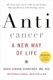Anticancer - A New Way of Life, New Edition ebook by David Servan-Schreiber, MD, PhD