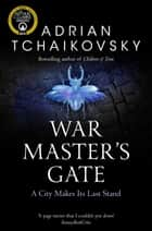 War Master's Gate: Shadows of the Apt 9 ebook by Adrian Tchaikovsky
