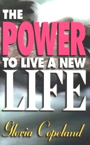 Power to Live a New Life ebook by Gloria Copeland