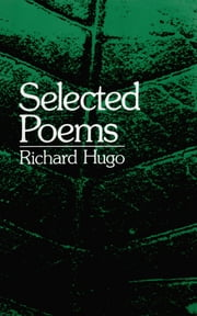 Selected Poems ebook by Richard Hugo