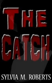The Catch ebook by Sylvia M. Roberts