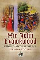 Sir John Hawkwood - Chivalry and the Art of War ebook by Stephen   Cooper