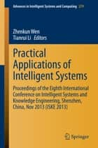 Practical Applications of Intelligent Systems - Proceedings of the Eighth International Conference on Intelligent Systems and Knowledge Engineering, Shenzhen, China, Nov 2013 (ISKE 2013) ebook by Zhenkun Wen, Tianrui Li