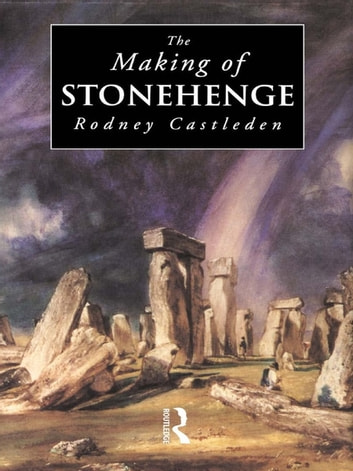 The Making of Stonehenge ebook by Rodney Castleden