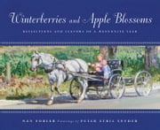 Winterberries and Apple Blossoms - Reflections and Flavors of a Mennonite Year ebook by Nan Forlor,Peter Etril Snyder