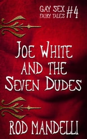 Joe White & The Seven Dudes - Gay Sex Fairy Tales, #4 ebook by Rod Mandelli