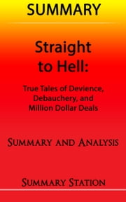 Straight to Hell: True Tales of Deviance, Debauchery, and Million Dollar Deals | Summary ebook by Summary Station