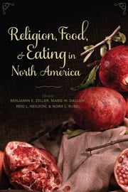 Religion, Food, and Eating in North America ebook by Benjamin E. Zeller,Marie W. Dallam,Reid L. Neilson,Nora L. Rubel,Martha L. Finch
