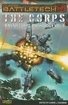 BattleTech: The Corps - BattleCorps Anthology Vol. 1 ebook by Loren L. Coleman