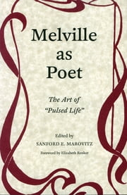 Melville as Poet - The Art of Pulsed Life ebook by Sanford E. Marovitz