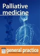 Pallative Medicine - General Practice: The Integrative Approach Series ebook by Kerryn Phelps, MBBS(Syd), FRACGP,...