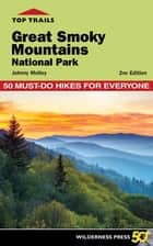 Top Trails: Great Smoky Mountains National Park - 50 Must-Do Hikes for Everyone ebook by Johnny Molloy