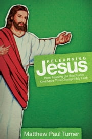 Relearning Jesus - How Reading the Beatitudes One More Time Changed My Faith ebook by Matthew Paul Turner