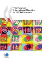 The Future of International Migration to OECD Countries ebook by Collective