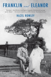 Franklin and Eleanor - An Extraordinary Marriage ebook by Hazel Rowley