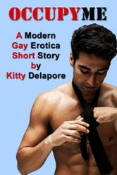 Occupy Me (Gay Erotica / Gang Bang / Interracial Sex) ebook by Kitty Delapore