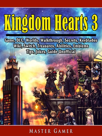Kingdom Hearts 3 Game, DLC, Worlds, Walkthrough, Secrets, Keyblades, Wiki,  Switch, Treasures, Abilities, Emblems, Tips, Jokes, Guide Unofficial