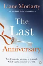 The Last Anniversary - From the bestselling author of Big Little Lies, now an award winning TV series ebook by Liane Moriarty