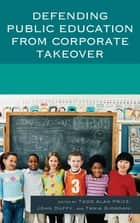 Defending Public Education from Corporate Takeover ebook by Todd Alan Price, John Duffy, Tania Giordani