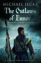 The Outlaws of Ennor (Knights Templar Mysteries 16) - A devishly plotted medieval mystery ebook by Michael Jecks