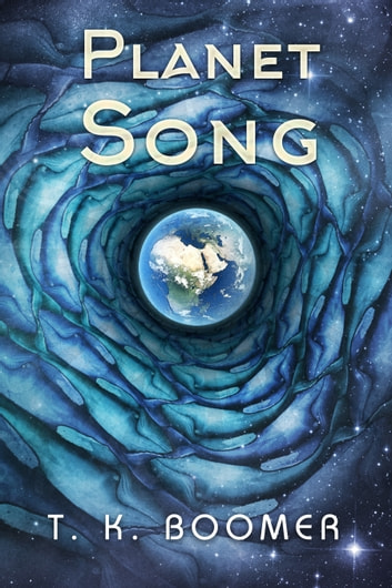 Planet Song ebook by T.K. Boomer