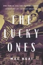 The Lucky Ones ebook by Mae Ngai