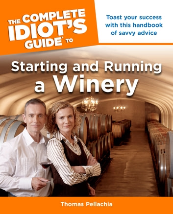 The Complete Idiot's Guide to Starting and Running a Winery ebook by Thomas Pellechia