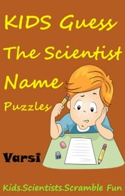 Kids Guess The Scientist Name Puzzles ebook by Varsi