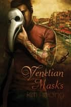 Venetian Masks ebook by Kim Fielding