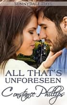 All That's Unforeseen - Sunnydale Days, #5 ebook by Constance Phillips