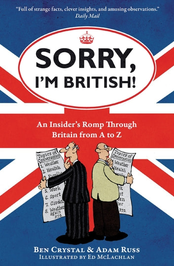 Sorry, I'm British! - An Insider's Romp Through Britain from A to Z ebook by Ben Crystal,Adam Russ,Ed McLachlan