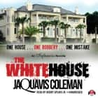 The White House audiobook by JaQuavis Coleman