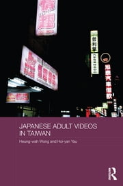 Japanese Adult Videos in Taiwan ebook by Heung-Wah Wong,Hoi-yan Yau