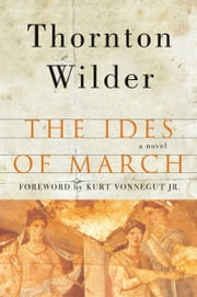The Ides of March - A Novel ebook by Thornton Wilder