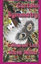 Certain Symmetry - Adventures in the Liaden Universe®, #4 ebook by