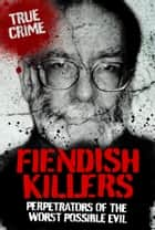 Fiendish Killers: Perpetrators of the Worst Possible Evil ebook by Anne Williams,Vivian Head