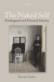 The Naked Self: Kierkegaard and Personal Identity ebook by Patrick Stokes