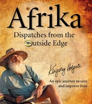 Afrika Dispatches from the Outside Edge - An Epic Journey to Save and Improve Lives ebook by Kingsley Holgate