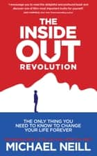 The Inside-Out Revolution - The Only Thing You Need to Know to Change Your Life Forever ebook by Michael Neill