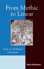 From Mythic to Linear - Time in Children's Literature ebook by Maria Nikolajeva