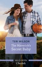 The Maverick's Secret Baby ebook by Teri Wilson