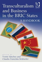 Transculturalism and Business in the BRIC States - A Handbook ebook by Dr Claudia Franziska Brühwiler,Dr Yvette Sánchez