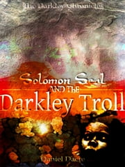 Solomon Seal and the Darkley Troll ebook by Daniel Dacre