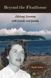 Beyond the Floathouse: Lifelong Learning with friends and family - The Floathouse Series, #3 ebook by Myrtle Siebert