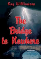 The Bridge to Nowhere ebook by Kay Williamson
